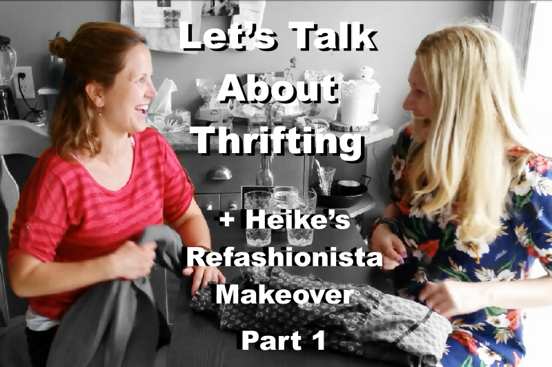 Let's talk about Thrifting + Heike's Refashionista Makeover Part 1