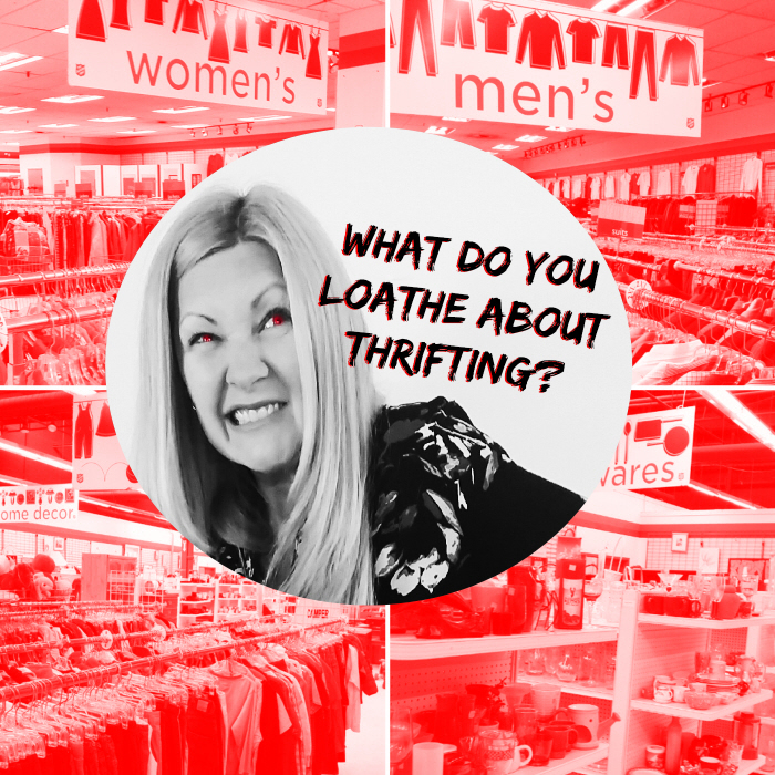 What do you loathe about thrifting?